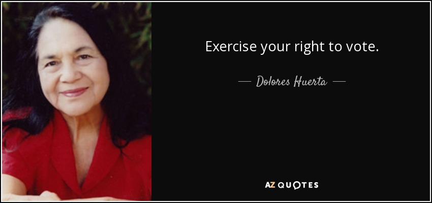 Exercise your right to vote. - Dolores Huerta