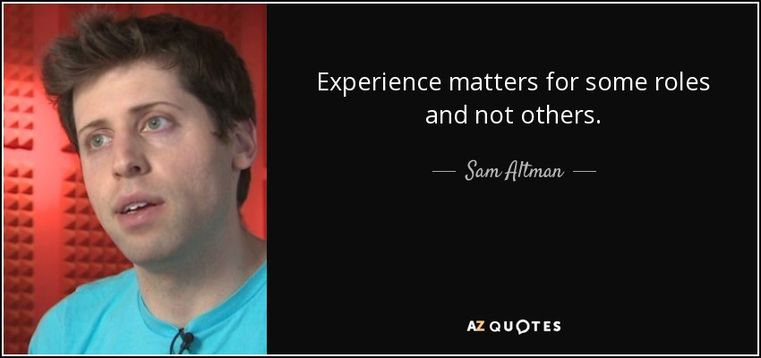 sam altman quote experience matters for some roles and not others