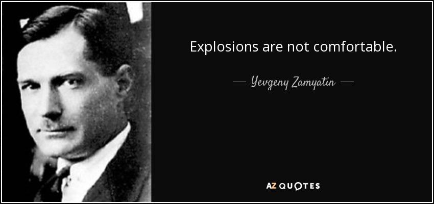 Explosions are not comfortable. - Yevgeny Zamyatin