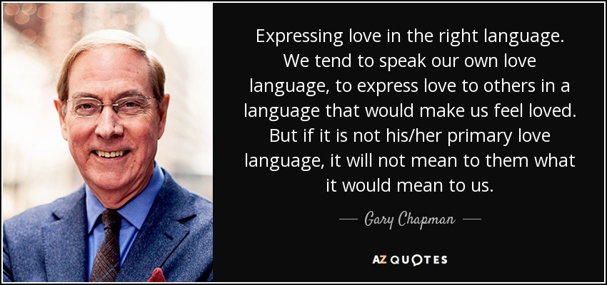 Gary Chapman Quote Expressing Love In The Right Language We Tend To Speak