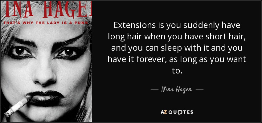 Nina Hagen Quote Extensions Is You Suddenly Have Long Hair When You