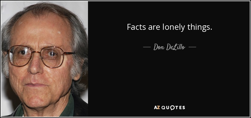 Facts are lonely things - Don DeLillo