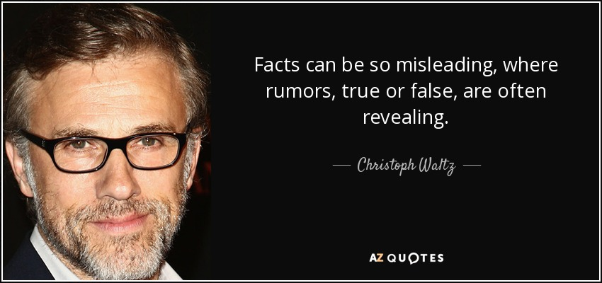 Facts can be so misleading, where rumors, true or false, are often revealing. - Christoph Waltz