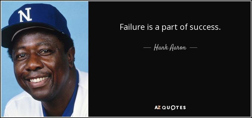 Failure is a part of success. - Hank Aaron