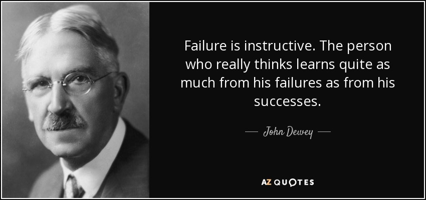 Failure is instructive. The person who really thinks learns quite as much from his failures as from his successes. - John Dewey