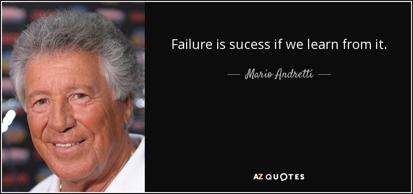Failure is sucess if we learn from it. - Mario Andretti