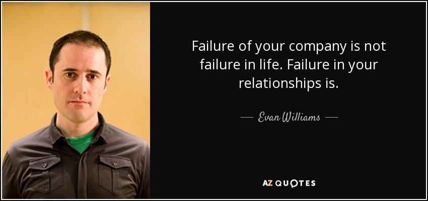 Evan Williams Quote Failure Of Your Company Is Not Failure In Life