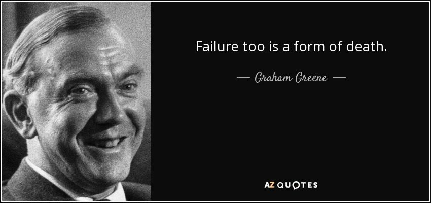 graham greene quote failure too is a form of death