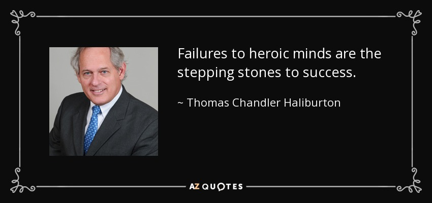 failures are the stepping stones of success essays Failure: stepping stone to success people, who treat failure as a stepping stone to greater success, can never feel let down the various situations we encounter in everyday life can either be used to our advantage or we may just let the opportunity slip through our fingers.