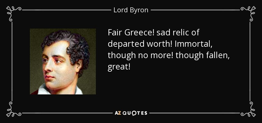 Lord Byron quote: Fair Greece! sad relic of departed worth ...