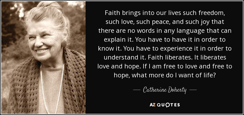Faith Brings Into Our Lives Such Freedom, Such Love, Such Peace, And Such