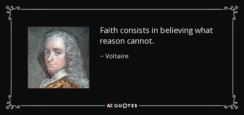 Faith consists in believing what reason cannot. - Voltaire