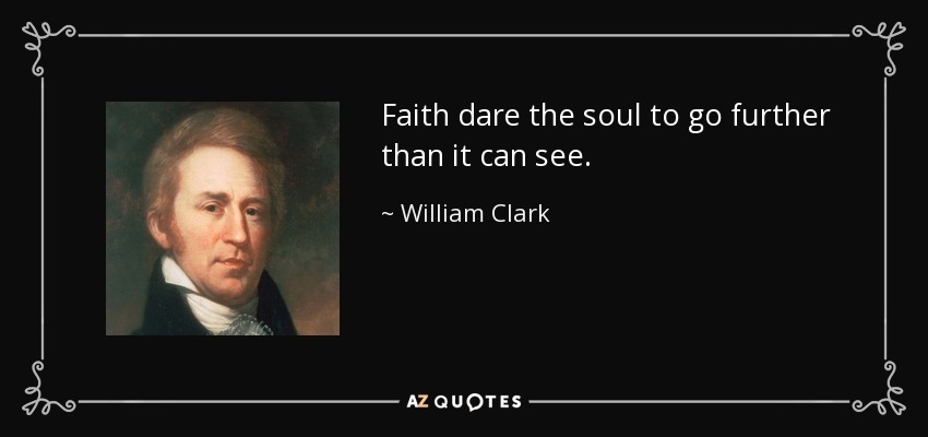Faith dare the soul to go further than it can see. - William Clark
