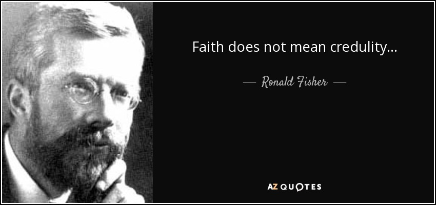 Faith does not mean credulity... - Ronald Fisher