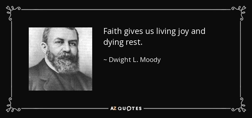 Faith gives us living joy and dying rest. - Dwight L. Moody