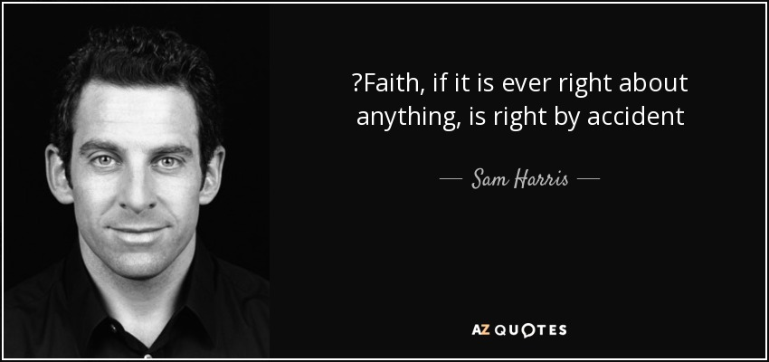 ‎Faith, if it is ever right about anything, is right by accident - Sam Harris