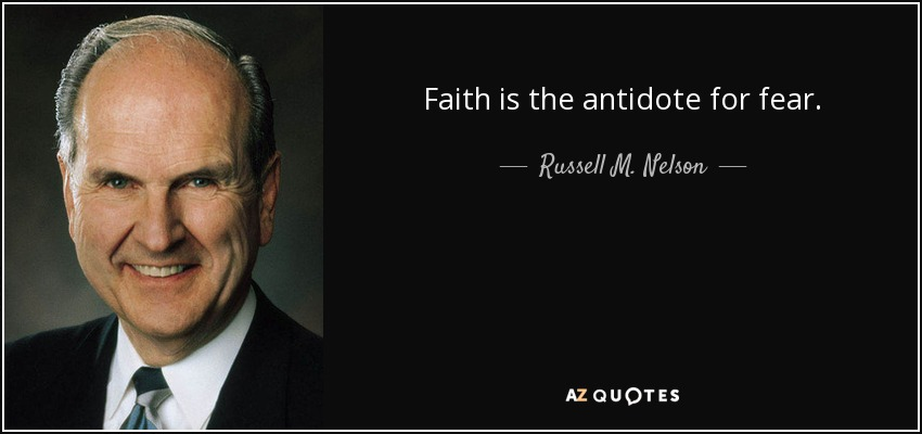 Faith is the antidote for fear. - Russell M. Nelson