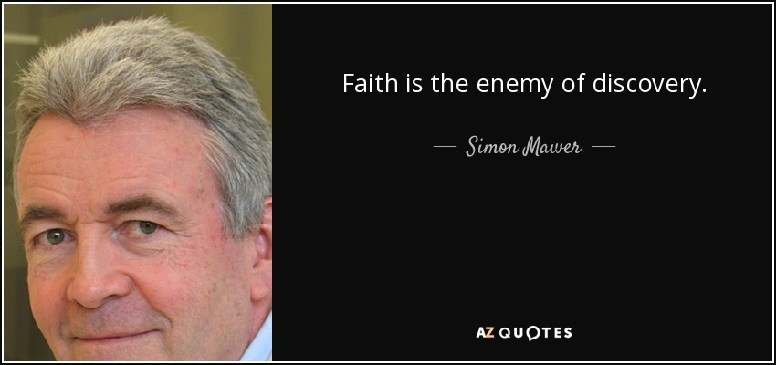 Faith is the enemy of discovery. - Simon Mawer