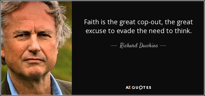 Faith is the great cop-out, the great excuse to evade the need to think. - Richard Dawkins