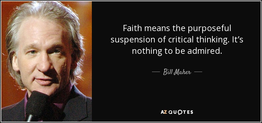 Quotes About Critical Thinking Delectable Bill Maher Quote Faith Means The Purposeful Suspension Of