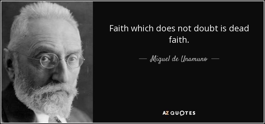 Faith which does not doubt is dead faith. - Miguel de Unamuno
