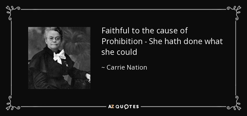 Faithful to the cause of Prohibition - She hath done what she could - Carrie Nation