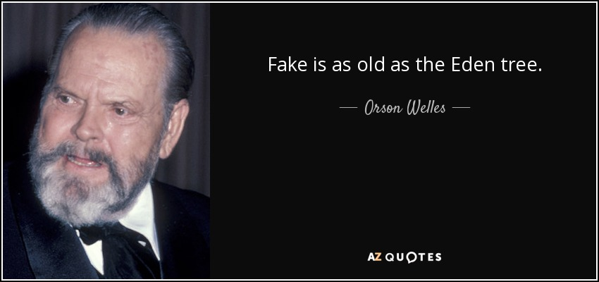 Fake is as old as the Eden tree. - Orson Welles