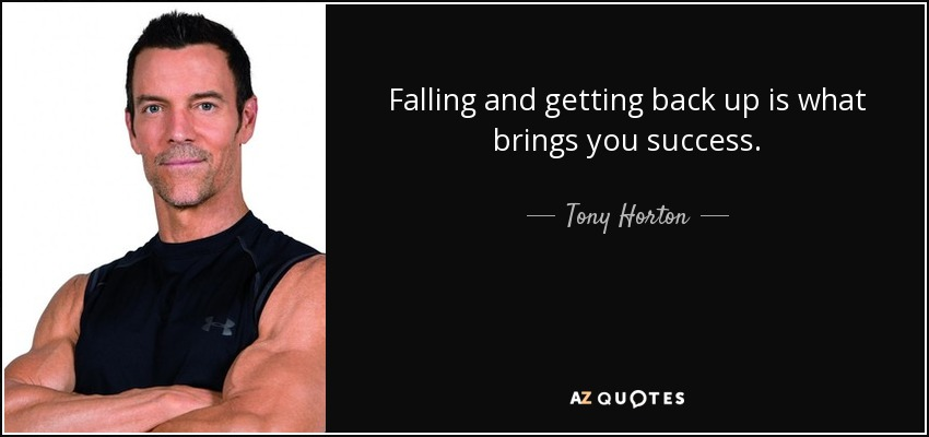 Tony Horton Quote Falling And Getting Back Up Is What Brings You