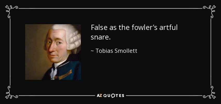 False as the fowler's artful snare. - Tobias Smollett