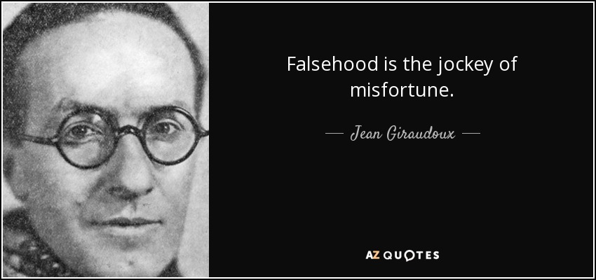 Falsehood is the jockey of misfortune. - Jean Giraudoux