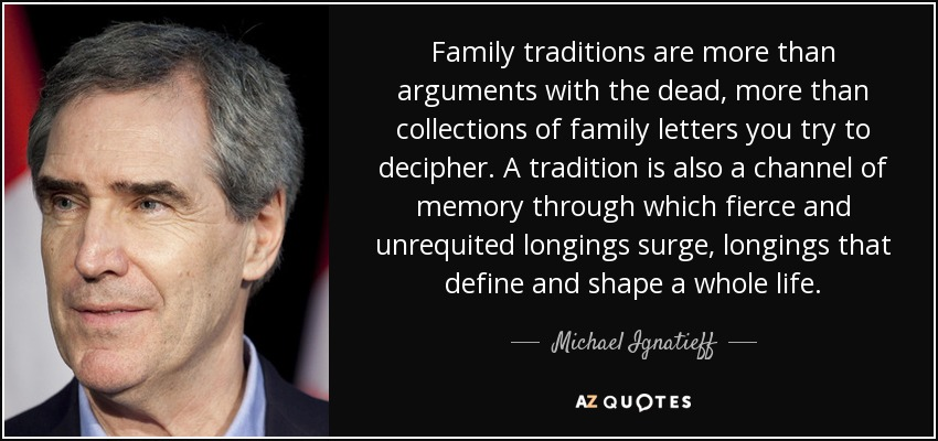 michael ignatieff quote family traditions are more than arguments