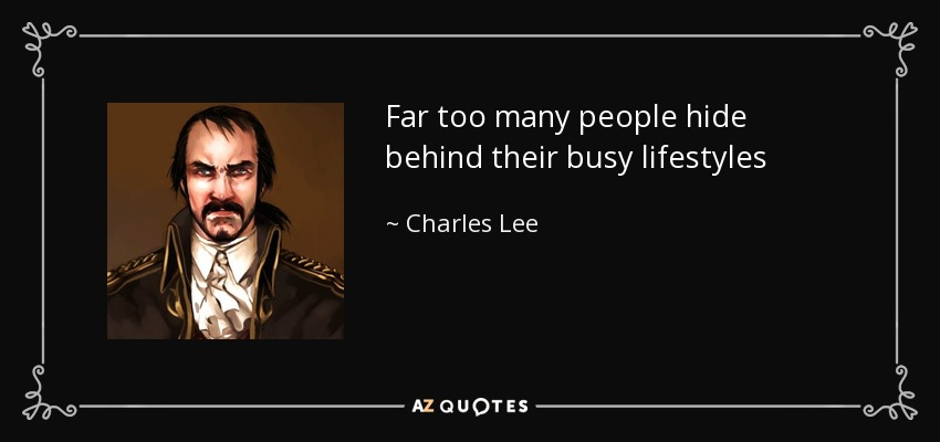 Charles Lee Quote Far Too Many People Hide Behind Their Busy Lifestyles