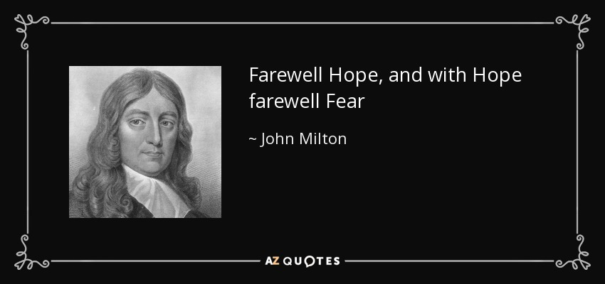 Farewell Hope, and with Hope farewell Fear - John Milton