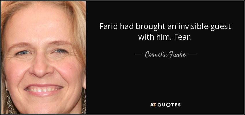Farid had brought an invisible guest with him. Fear. - Cornelia Funke