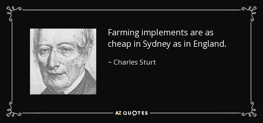 Farming implements are as cheap in Sydney as in England. - Charles Sturt