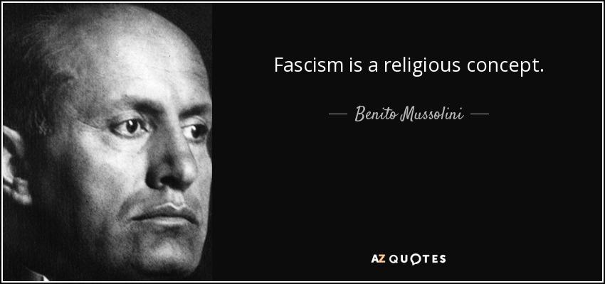 Fascism is a religious concept. - Benito Mussolini