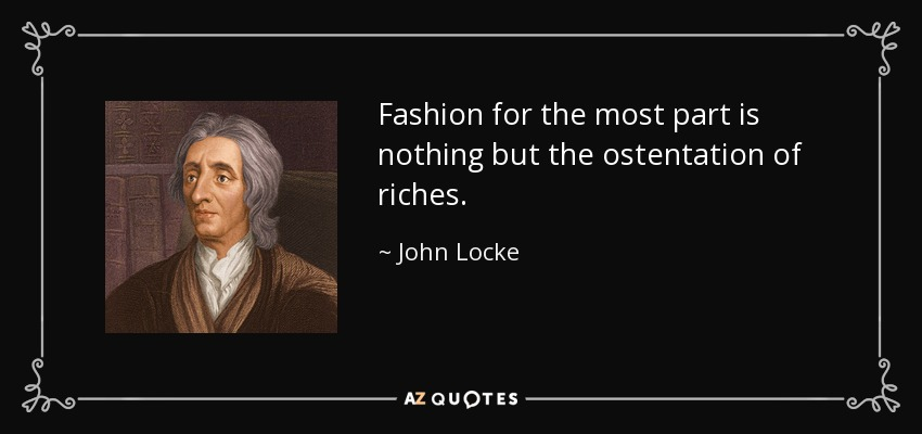 Fashion for the most part is nothing but the ostentation of riches. - John Locke