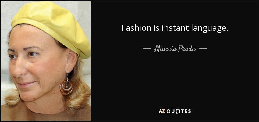 Fashion is instant language. - Miuccia Prada