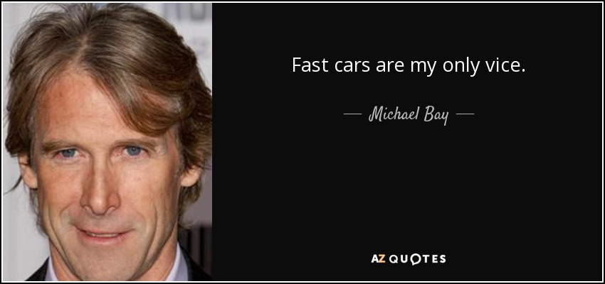 Michael Bay quote: Fast cars are my only vice