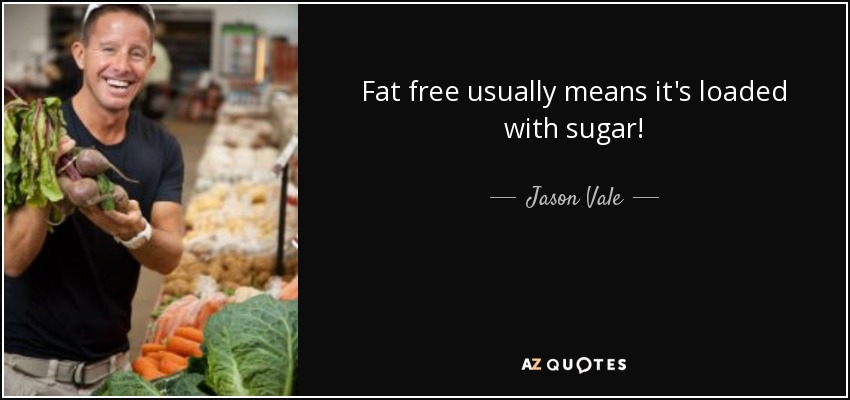 Fat free usually means it's loaded with sugar! - Jason Vale