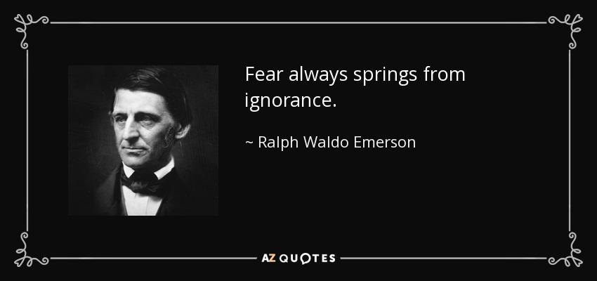 Fear always springs from ignorance. - Ralph Waldo Emerson