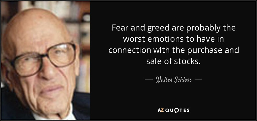 Walter Schloss quote: Fear and greed are probably the worst