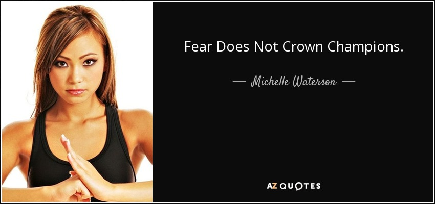Fear Does Not Crown Champions. - Michelle Waterson