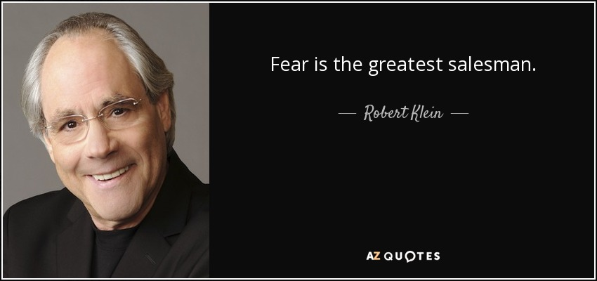 Robert Klein quote: Fear is the greatest salesman.