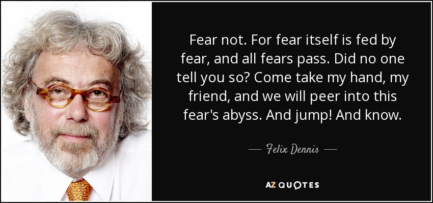 there is nothing to fear but fear itself