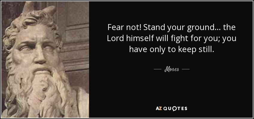 Moses Quote Fear Not Stand Your Ground The Lord Himself Will