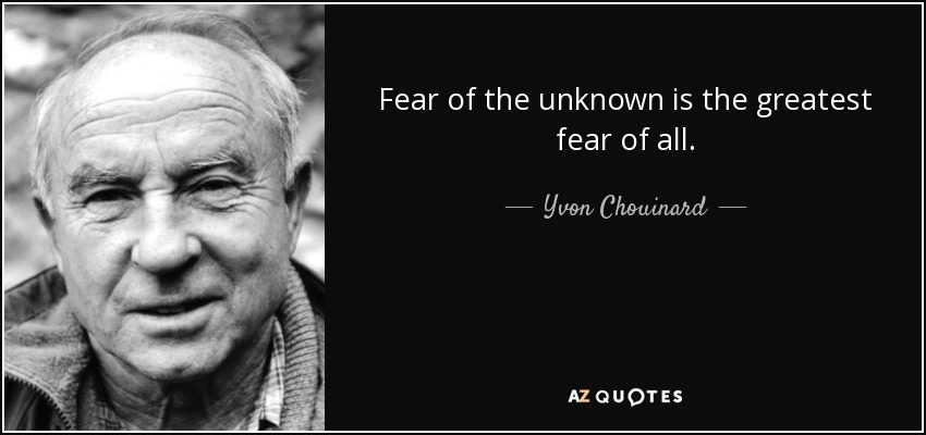 Yvon Chouinard Quote Fear Of The Unknown Is The Greatest Fear Of All