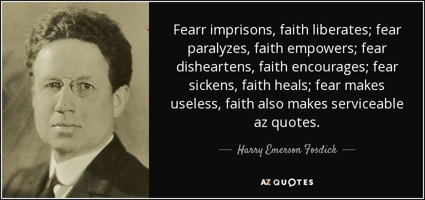 Harry Emerson Fosdick Quote Fearr Imprisons Faith Liberates Fear