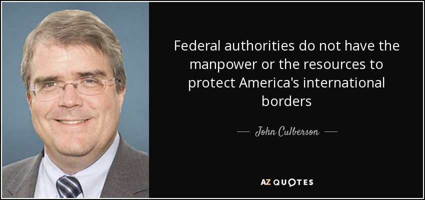 Federal authorities do not have the manpower or the resources to protect America's international borders - John Culberson