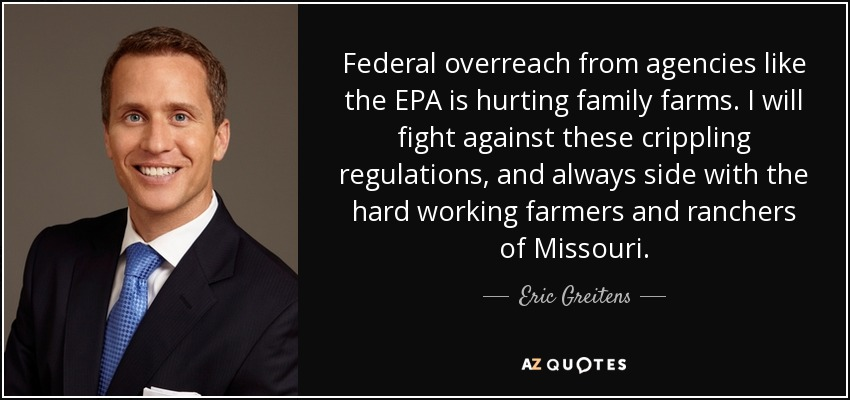 Eric Greitens Quote Federal Overreach From Agencies Like The Epa Is
